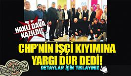 Yargı CHP'nin işçi kıyımına dur dedi!