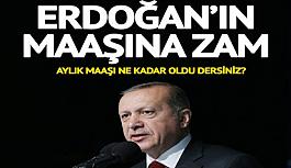 Cumhurbaşkanı Erdoğan'ın maaşına...