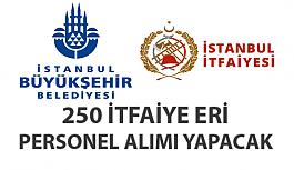İstanbul Büyükşehir Belediyesi 250 İtfaiye Eri alacak