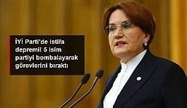 İYİ Parti'de istifa depremi! 5 isim...