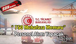 Ticaret Bakanlığı sözleşmeli 750 muhafaza...