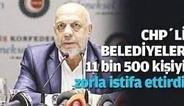 Hak-İş Başkanı: 12 bin 500 arkadaşımız işten çıkarıldı