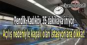 Pendik-Kadıköy 35 dakikaya iniyor- Bugün bu istasyonlara dikkat!