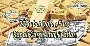 27 Şubat 2017 Dolar, Euro ve Altın Fiyatları