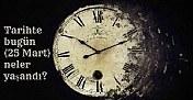 Tarihte bugün (25 Mart) neler yaşandı?