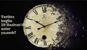 Tarihte bugün (29 Haziran) neler yaşandı? Bugün ne oldu?
