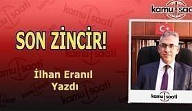 İlhan Eranıl'ın Kaleminden - SON ZİNCİR!