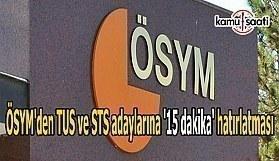 ÖSYM'den TUS ve STS adaylarına '15 dakika' hatırlatması