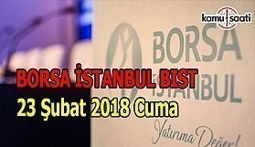 Borsa İstanbul BİST - 23 Şubat 2018 Cuma