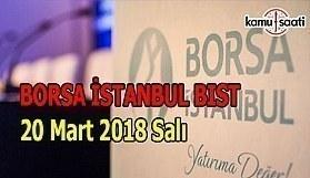 Borsa İstanbul BİST - 20 Mart 2018 Salı