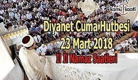 23 Mart 2018 Cuma Hutbesi ve 81 İl Namaz Saatleri - Diyanet Cuma Hutbesi Yayımlandı