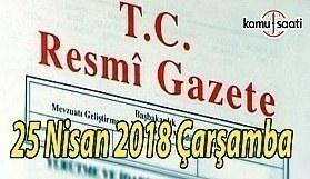 25 Nisan 2018 Çarşamba TC Resmi Gazete