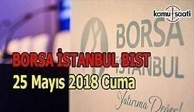 Borsa güne yükselişle başladı Borsa İstanbul BİST 25 Mayıs 2018 Cuma