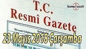 23 Mayıs 2018 Çarşamba Tarihli TC Resmi Gazete Kararları