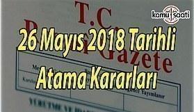 26 Mayıs 2018 Cumartesi Tarihli Resmi Gazete Atama Kararları