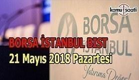 Borsa haftaya düşüşle başladı - Borsa İstanbul BİST 21 Mayıs 2018 Pazartesi