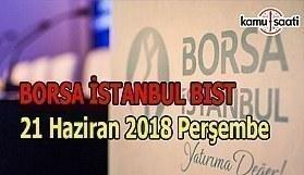 Borsa güne yatay başladı - Borsa İstanbul BİST 21 Haziran 2018 Perşembe