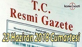 23 Haziran 2018 Cumartesi Tarihli TC Resmi Gazete Kararları