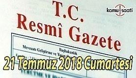 21 Temmuz 2018 Cumartesi Tarihli TC Resmi Gazete Kararları