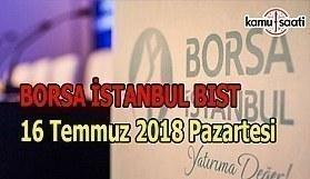 Borsa güne yükselişle başladı - Borsa İstanbul BİST 16 Temmuz 2018 Pazartesi