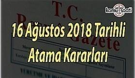 16 Ağustos 2018 Perşembe tarihli Atama Kararları