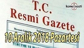 10 Aralık 2018 Pazartesi Tarihli TC Resmi Gazete Kararları