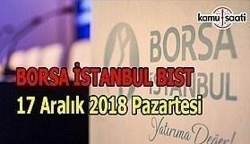 Borsa haftaya yatay başladı - Borsa İstanbul BİST 17 Aralık 2018 Pazartesi