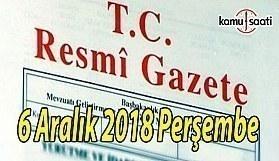 6 Aralık 2018 Perşembe Tarihli TC Resmi Gazete Kararları