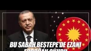 Cumhurbaşkanı Erdoğan Millet Camii'nde Sabah Ezanı Okudu