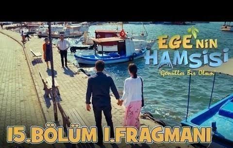 Ege'nin Hamsisi - 15.Bölüm 1.Fragmanı