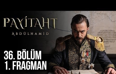 Payitaht Abdülhamid 36. Bölüm 1. Fragman