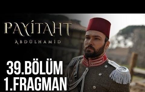 Payitaht Abdülhamid 39.Bölüm 1.Fragman