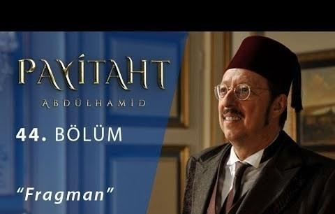 Payitaht Abdülhamid 44.Bölüm Fragman