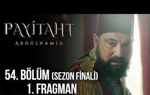 Payitaht Abdülhamid 54. Bölüm (Sezon Finali) 1. Tanıtım