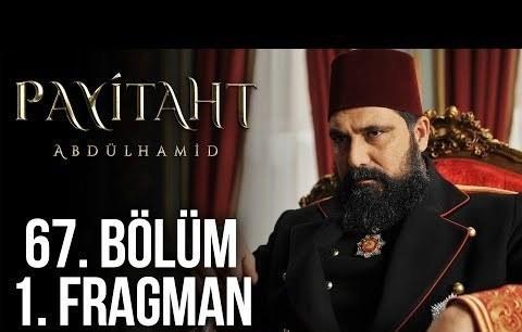 Payitaht Abdülhamid 67. Bölüm 1. Tanıtım